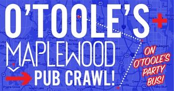 O'Toole's + Maplewood Pub Crawl